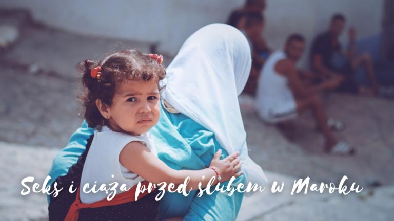 kobieta z dzieckiem muzułmanka seks przed ślubem w Maroku